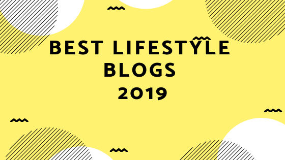 Top Lifestyle Blogs in 2019 You Need to Know About